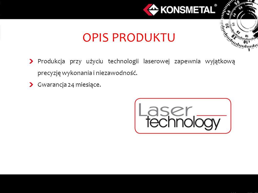 OPIS PRODUKTU Produkcja przy użyciu technologii laserowej zapewnia wyjątkową precyzję wykonania i niezawodność. Gwarancja 24 miesiące.