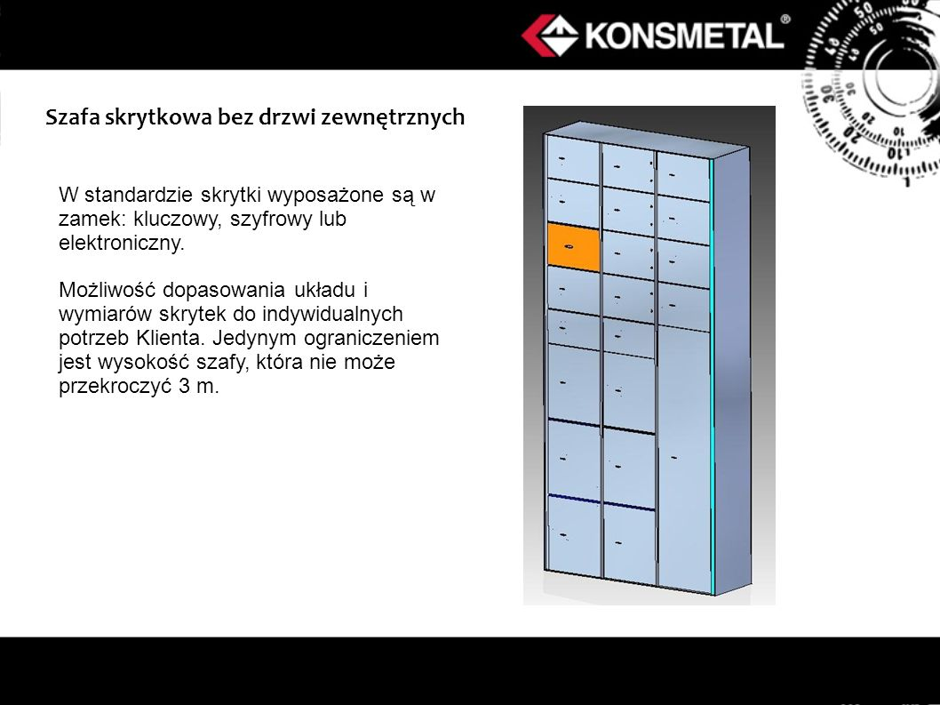 Szafa skrytkowa bez drzwi zewnętrznych W standardzie skrytki wyposażone są w zamek: kluczowy, szyfrowy lub elektroniczny. Możliwość dopasowania układu