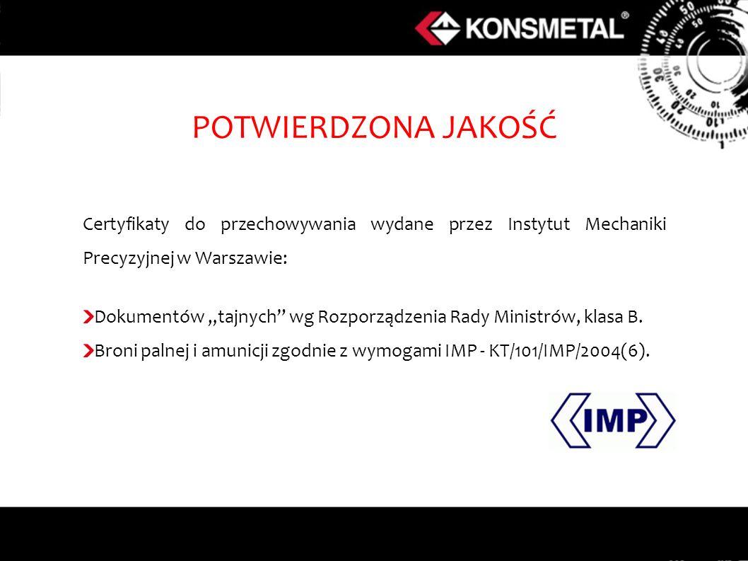 POTWIERDZONA JAKOŚĆ Certyfikaty do przechowywania wydane przez Instytut Mechaniki Precyzyjnej w Warszawie: Dokumentów tajnych wg Rozporządzenia Rady Ministrów, klasa B.