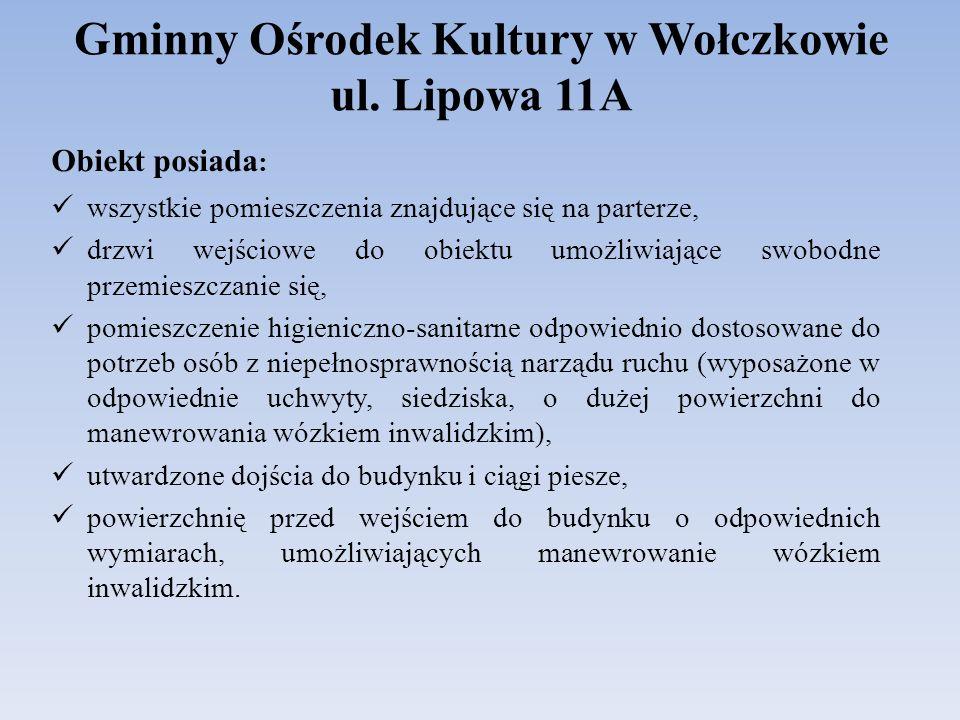 Gminny Ośrodek Kultury w Wołczkowie ul. Lipowa 11A Obiekt posiada : wszystkie pomieszczenia znajdujące się na parterze, drzwi wejściowe do obiektu umo