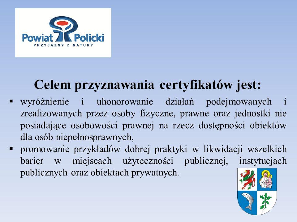 Celem przyznawania certyfikatów jest: wyróżnienie i uhonorowanie działań podejmowanych i zrealizowanych przez osoby fizyczne, prawne oraz jednostki ni