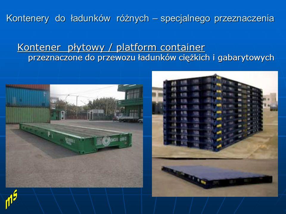 Kontenery do ładunków różnych – specjalnego przeznaczenia Kontener płytowy / platform container przeznaczone do przewozu ładunków ciężkich i gabarytowych