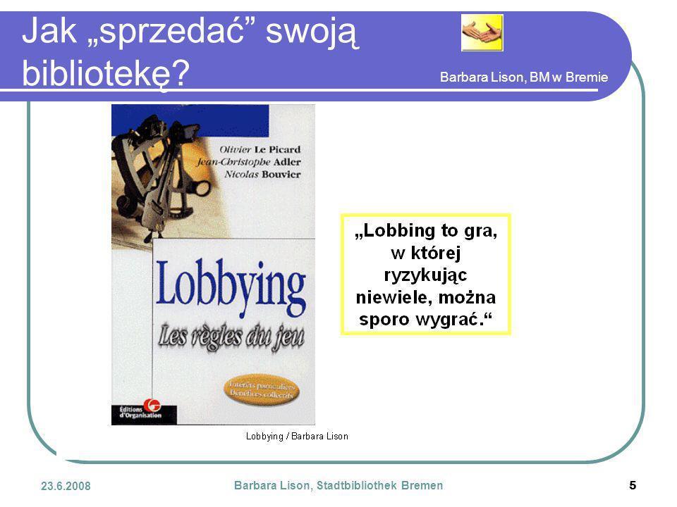 Barbara Lison, BM w Bremie 23.6.2008 Barbara Lison, Stadtbibliothek Bremen 5 Jak sprzedać swoją bibliotekę?