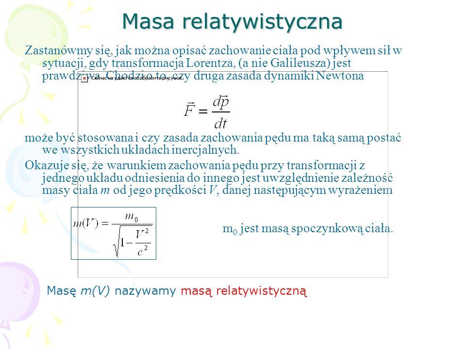 Masa relatywistyczna Zastanówmy się, jak można opisać zachowanie ciała pod wpływem sił w sytuacji, gdy transformacja Lorentza, (a nie Galileusza) jest