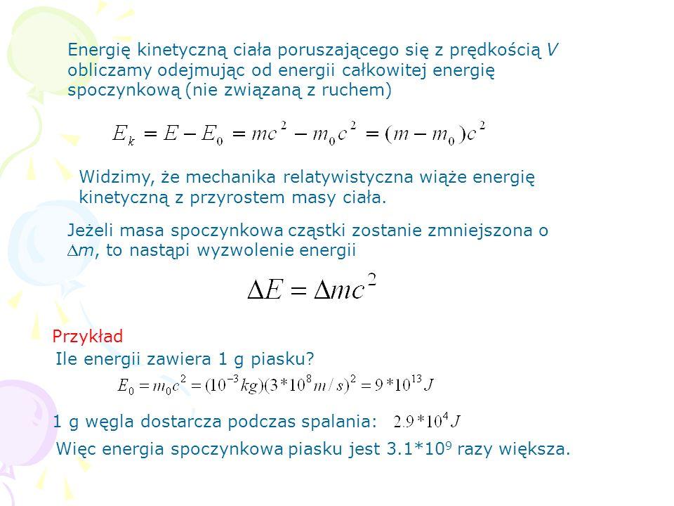 Energię kinetyczną ciała poruszającego się z prędkością V obliczamy odejmując od energii całkowitej energię spoczynkową (nie związaną z ruchem) Widzim