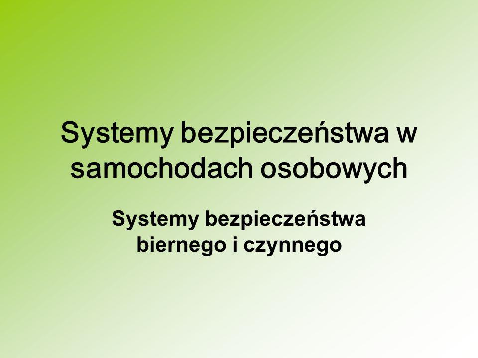 Systemy bezpieczeństwa w samochodach osobowych Systemy bezpieczeństwa biernego i czynnego