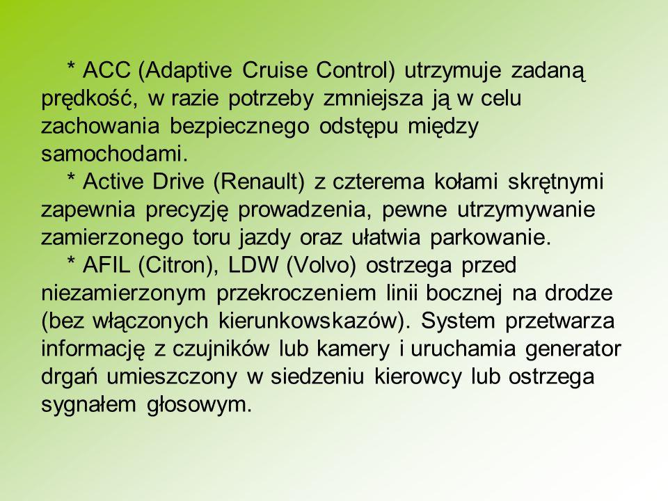 * ACC (Adaptive Cruise Control) utrzymuje zadaną prędkość, w razie potrzeby zmniejsza ją w celu zachowania bezpiecznego odstępu między samochodami. *