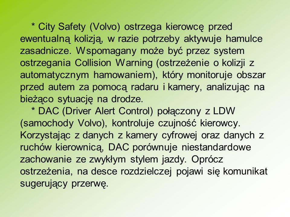 * City Safety (Volvo) ostrzega kierowcę przed ewentualną kolizją, w razie potrzeby aktywuje hamulce zasadnicze. Wspomagany może być przez system ostrz