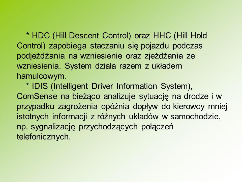 * HDC (Hill Descent Control) oraz HHC (Hill Hold Control) zapobiega staczaniu się pojazdu podczas podjeżdżania na wzniesienie oraz zjeżdżania ze wznie
