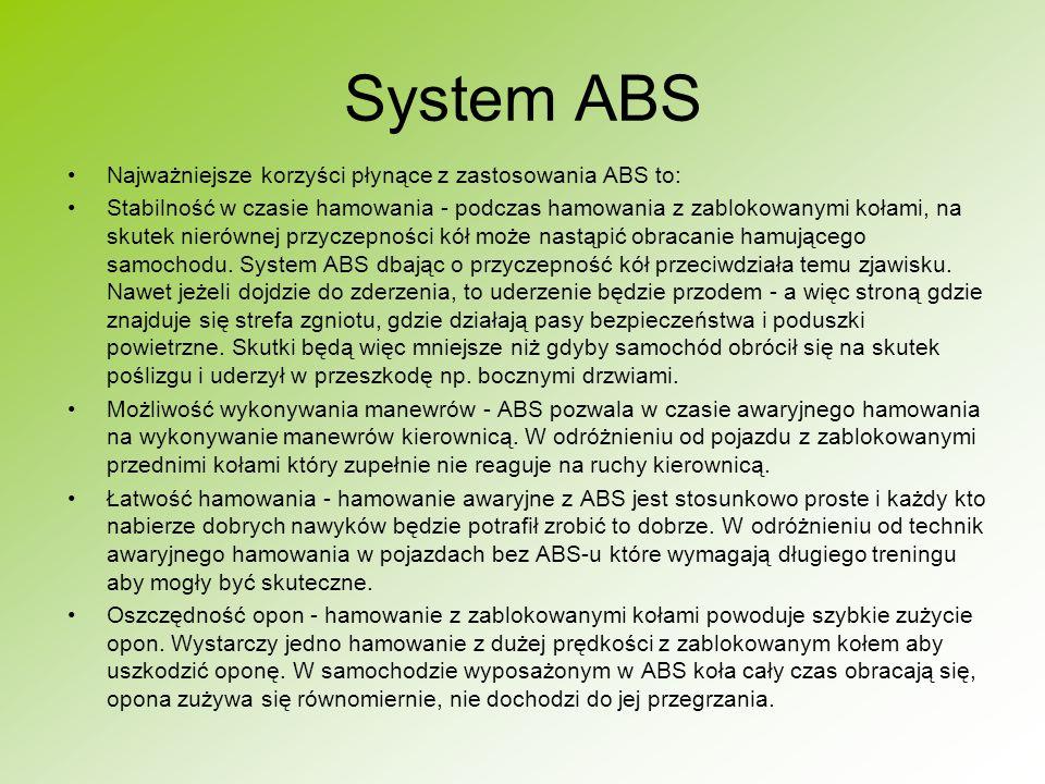 System ABS Najważniejsze korzyści płynące z zastosowania ABS to: Stabilność w czasie hamowania - podczas hamowania z zablokowanymi kołami, na skutek nierównej przyczepności kół może nastąpić obracanie hamującego samochodu.