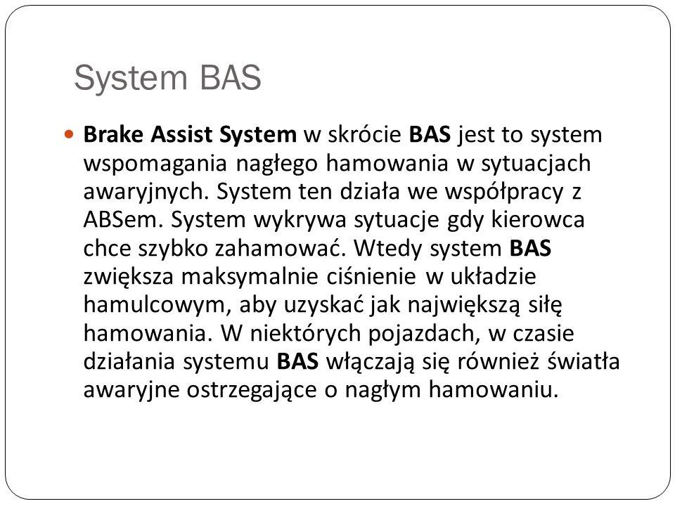 System BAS Brake Assist System w skrócie BAS jest to system wspomagania nagłego hamowania w sytuacjach awaryjnych. System ten działa we współpracy z A