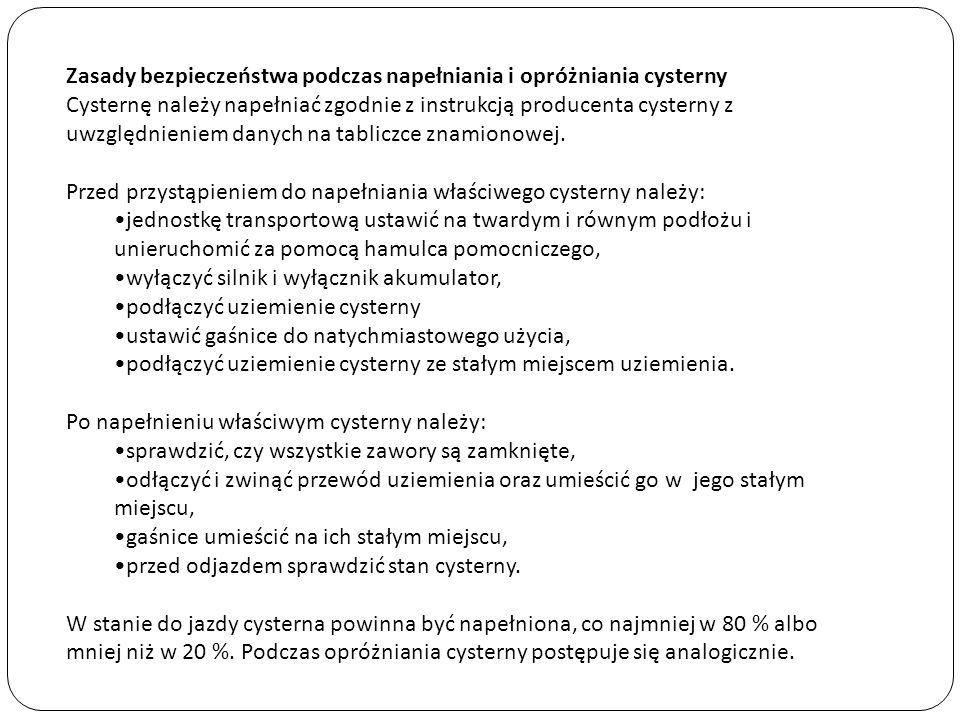 Zasady bezpieczeństwa podczas napełniania i opróżniania cysterny Cysternę należy napełniać zgodnie z instrukcją producenta cysterny z uwzględnieniem d