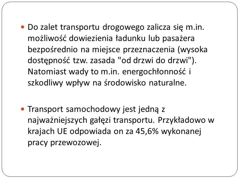 Do zalet transportu drogowego zalicza się m.in. możliwość dowiezienia ładunku lub pasażera bezpośrednio na miejsce przeznaczenia (wysoka dostępność tz