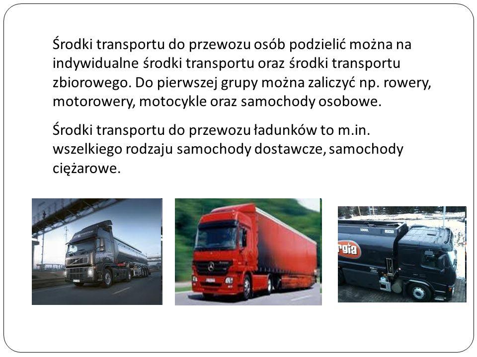 Środki transportu do przewozu osób podzielić można na indywidualne środki transportu oraz środki transportu zbiorowego. Do pierwszej grupy można zalic