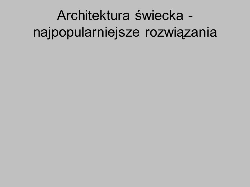Architektura świecka - najpopularniejsze rozwiązania
