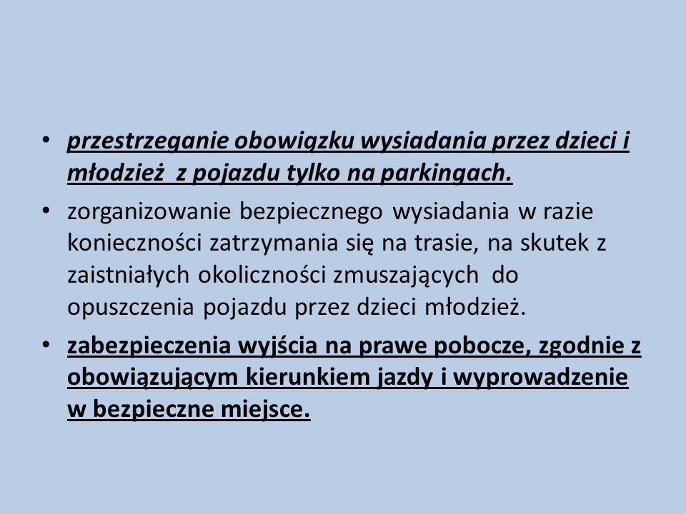 przestrzeganie obowiązku wysiadania przez dzieci i młodzież z pojazdu tylko na parkingach.