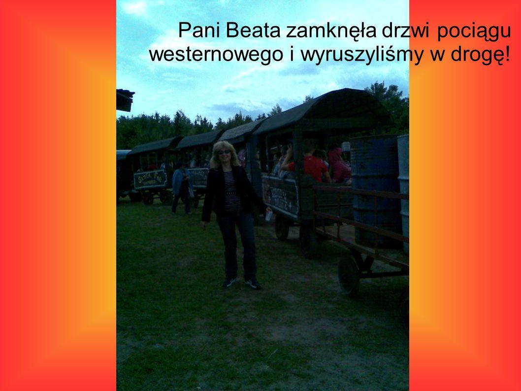 Pani Beata zamknęła drzwi pociągu westernowego i wyruszyliśmy w drogę!