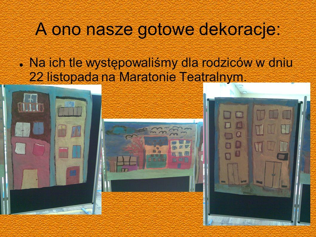 A ono nasze gotowe dekoracje: Na ich tle występowaliśmy dla rodziców w dniu 22 listopada na Maratonie Teatralnym.