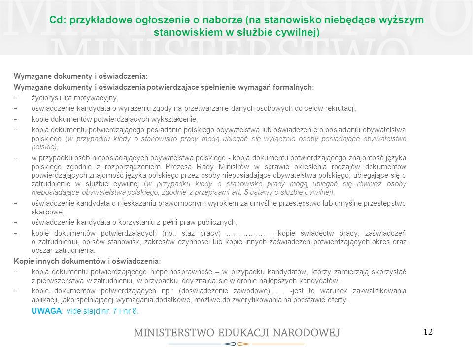 Cd: przykładowe ogłoszenie o naborze (na stanowisko niebędące wyższym stanowiskiem w służbie cywilnej) Dokumenty należy przesłać lub składać do: ………………… pod adresem: Ministerstwo Edukacji Narodowej Biuro Kadr i Szkolenia, pok.