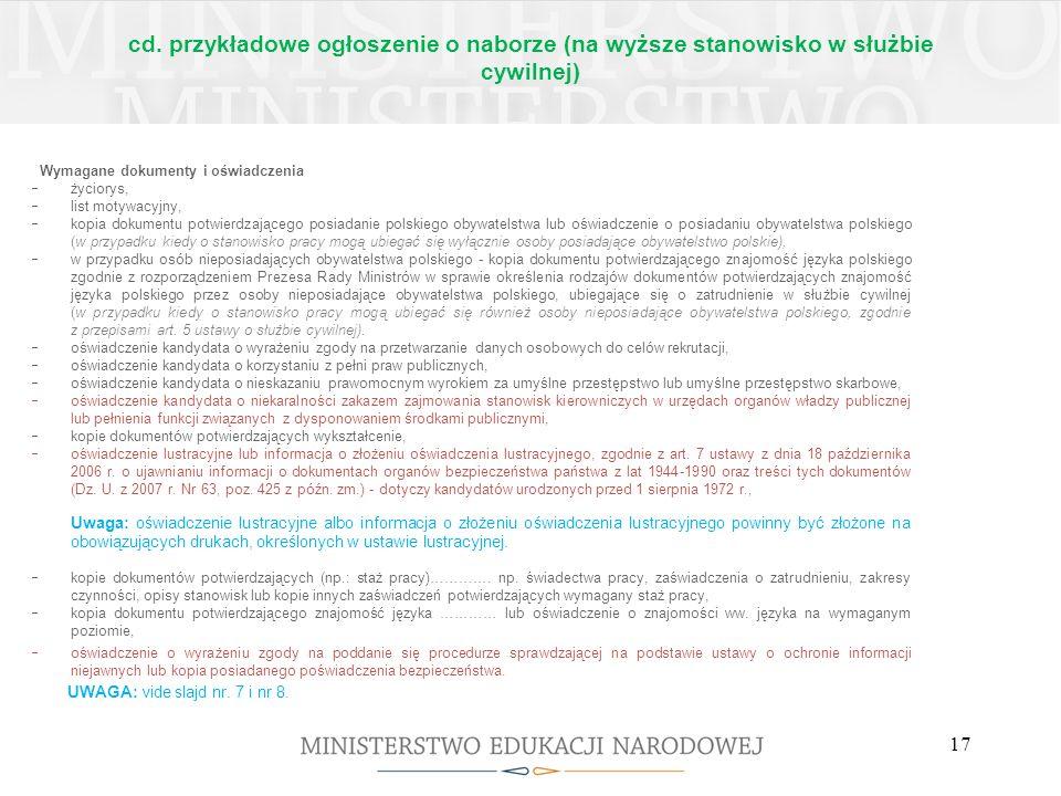 cd. przykładowe ogłoszenie o naborze (na wyższe stanowisko w służbie cywilnej) Wymagane dokumenty i oświadczenia życiorys, list motywacyjny, kopia dok
