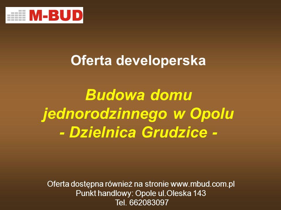 Oferta developerska Budowa domu jednorodzinnego w Opolu - Dzielnica Grudzice - Oferta dostępna również na stronie www.mbud.com.pl Punkt handlowy: Opol