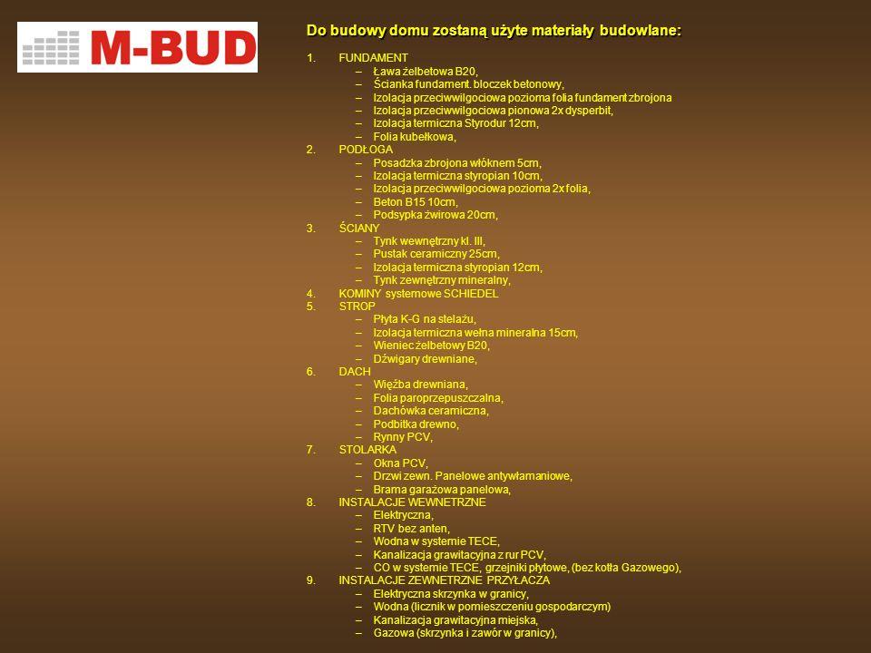 Do budowy domu zostaną użyte materiały budowlane: 1.FUNDAMENT –Ława żelbetowa B20, –Ścianka fundament. bloczek betonowy, –Izolacja przeciwwilgociowa p