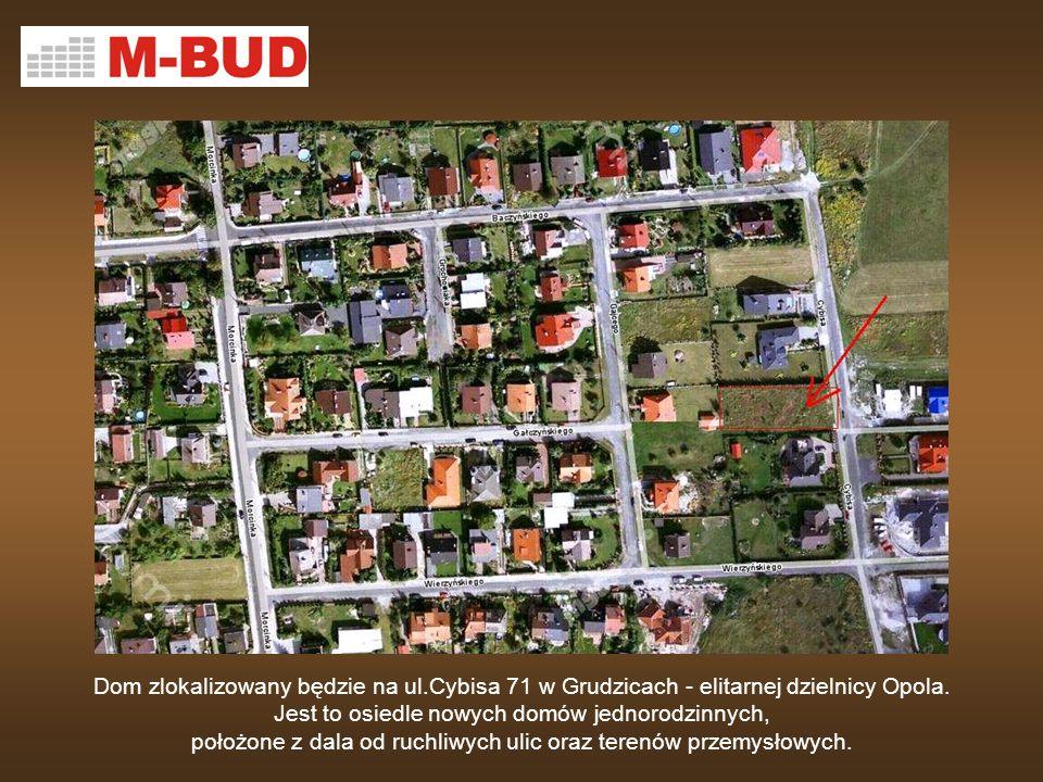 Dom zlokalizowany będzie na ul.Cybisa 71 w Grudzicach - elitarnej dzielnicy Opola. Jest to osiedle nowych domów jednorodzinnych, położone z dala od ru