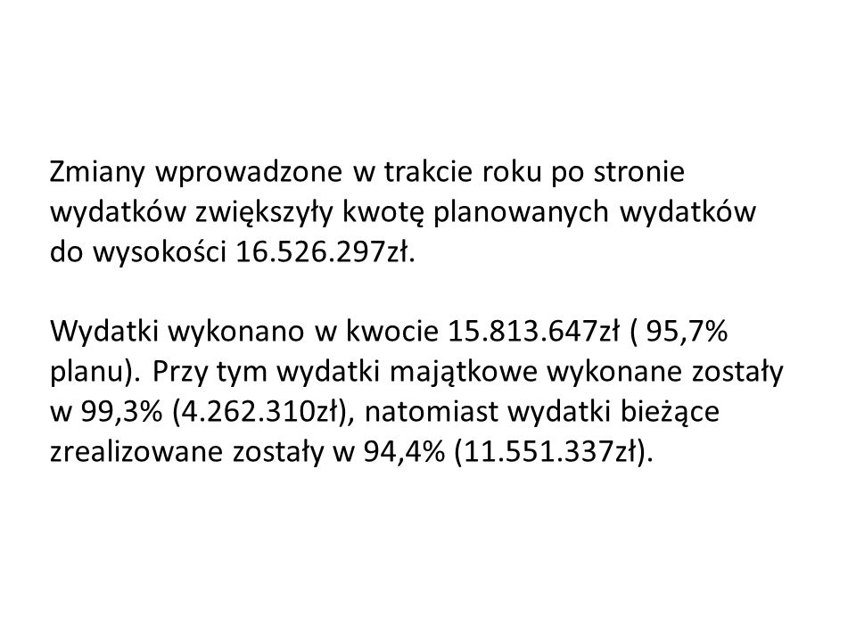 Zmiany wprowadzone w trakcie roku po stronie wydatków zwiększyły kwotę planowanych wydatków do wysokości 16.526.297zł. Wydatki wykonano w kwocie 15.81