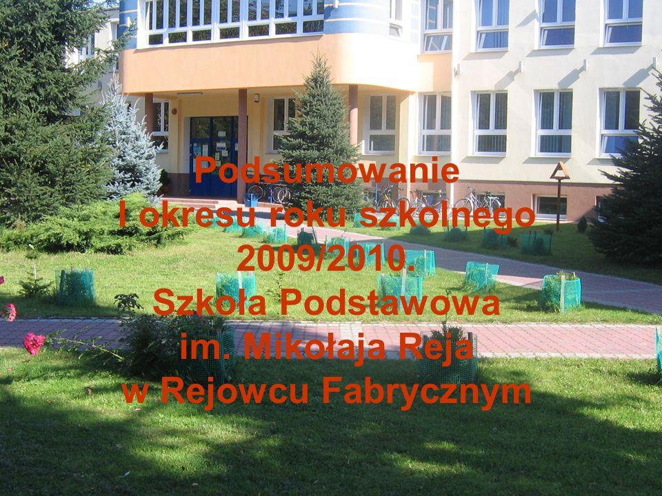 Podsumowanie I okresu roku szkolnego 2009/2010. Szkoła Podstawowa im. Mikołaja Reja w Rejowcu Fabrycznym