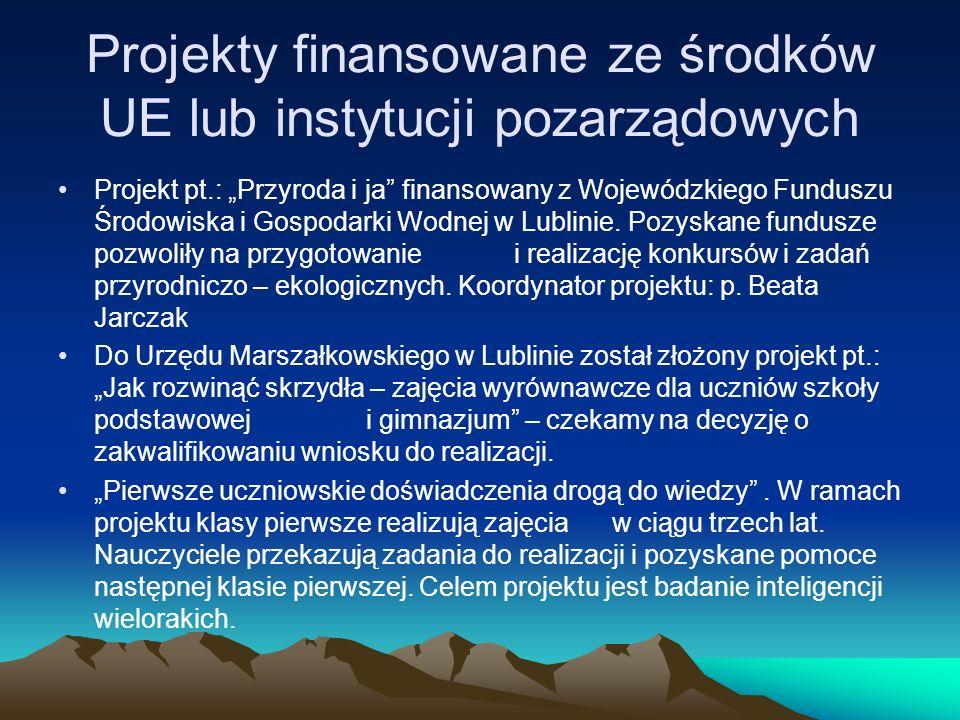 Projekty finansowane ze środków UE lub instytucji pozarządowych Projekt pt.: Przyroda i ja finansowany z Wojewódzkiego Funduszu Środowiska i Gospodark