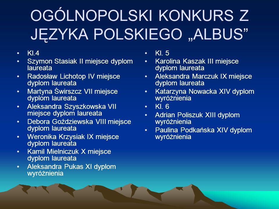 OGÓLNOPOLSKI KONKURS Z JĘZYKA POLSKIEGO ALBUS Kl.4 Szymon Stasiak II miejsce dyplom laureata Radosław Lichotop IV miejsce dyplom laureata Martyna Świr