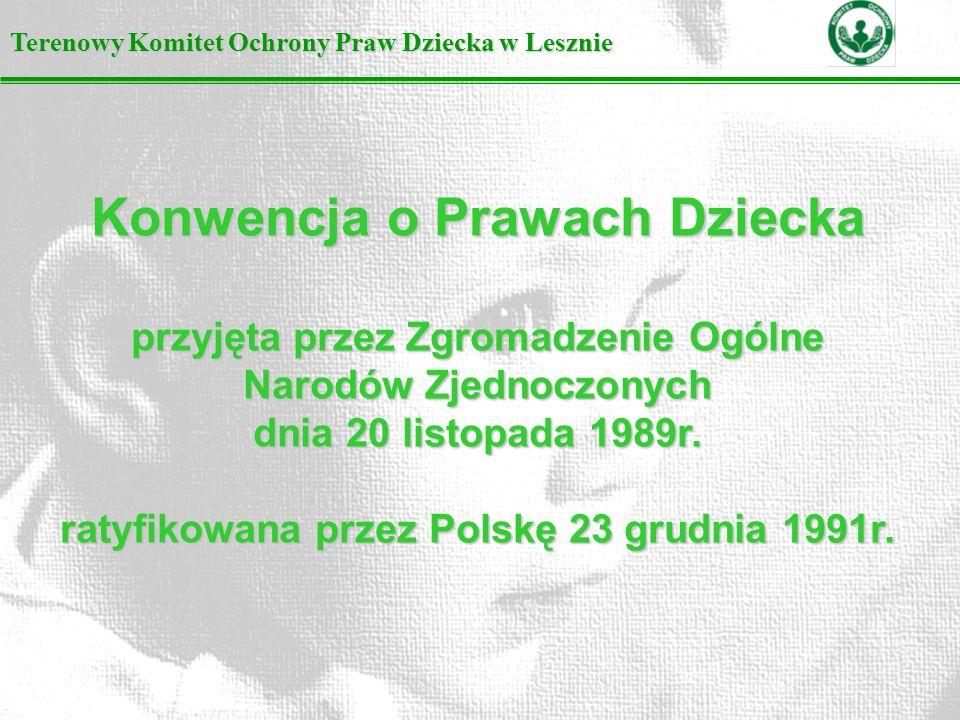 Terenowy Komitet Ochrony Praw Dziecka w Lesznie Konwencja o Prawach Dziecka przyjęta przez Zgromadzenie Ogólne Narodów Zjednoczonych dnia 20 listopada 1989r.