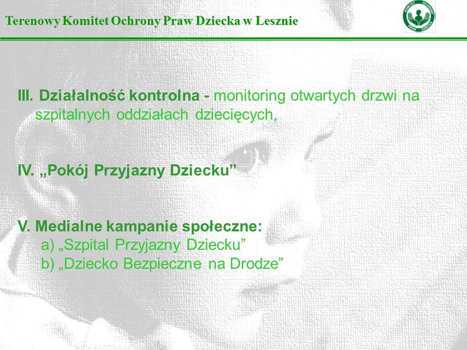 Terenowy Komitet Ochrony Praw Dziecka w Lesznie III. Działalność kontrolna - monitoring otwartych drzwi na szpitalnych oddziałach dziecięcych, IV. Pok