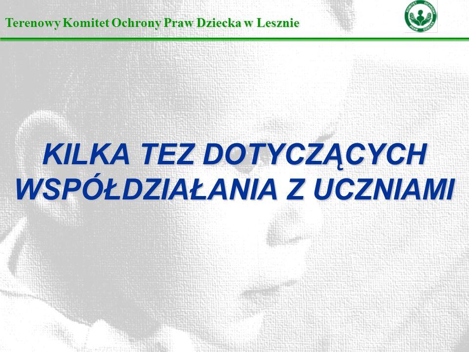 KILKA TEZ DOTYCZĄCYCH WSPÓŁDZIAŁANIA Z UCZNIAMI Terenowy Komitet Ochrony Praw Dziecka w Lesznie
