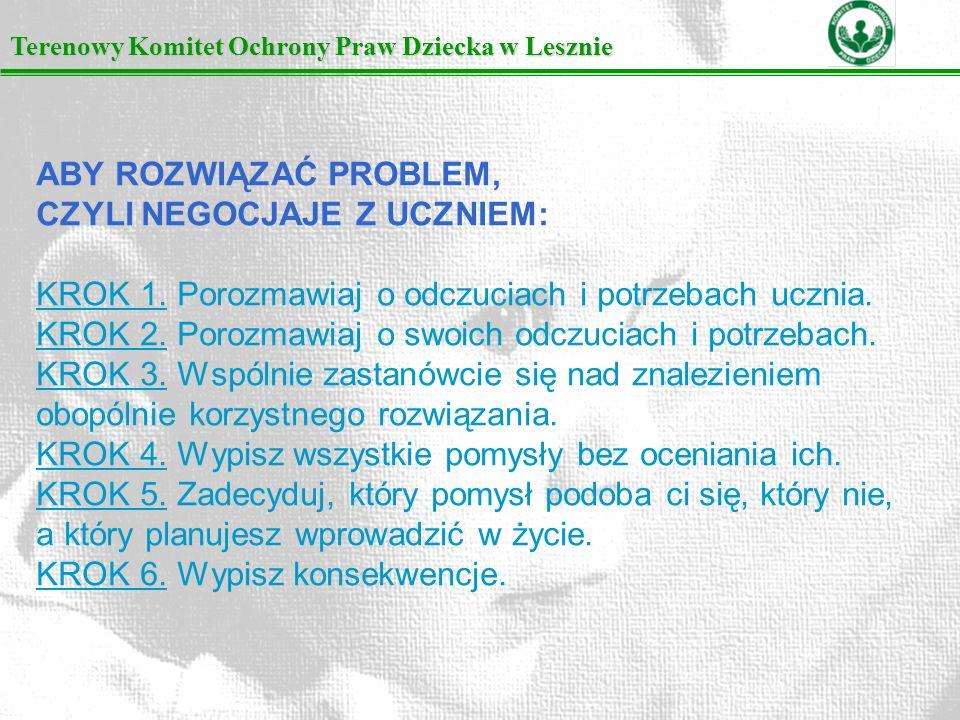 Terenowy Komitet Ochrony Praw Dziecka w Lesznie ABY ROZWIĄZAĆ PROBLEM, CZYLI NEGOCJAJE Z UCZNIEM: KROK 1.