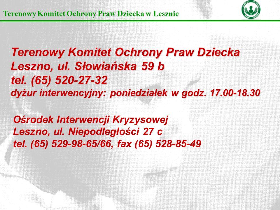 Terenowy Komitet Ochrony Praw Dziecka w Lesznie Terenowy Komitet Ochrony Praw Dziecka Leszno, ul. Słowiańska 59 b tel. (65) 520-27-32 dyżur interwency