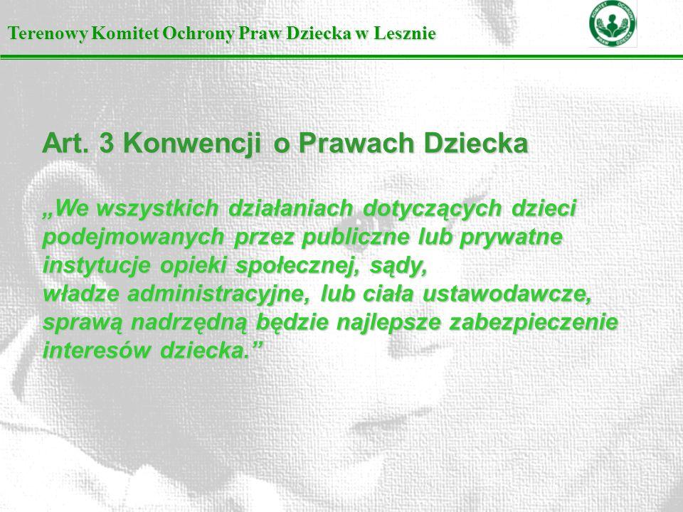 Art. 3 Konwencji o Prawach Dziecka We wszystkich działaniach dotyczących dzieci podejmowanych przez publiczne lub prywatne instytucje opieki społeczne