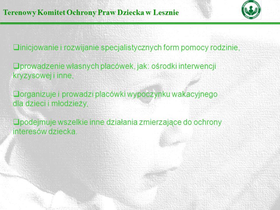 Terenowy Komitet Ochrony Praw Dziecka w Lesznie inicjowanie i rozwijanie specjalistycznych form pomocy rodzinie, prowadzenie własnych placówek, jak: o
