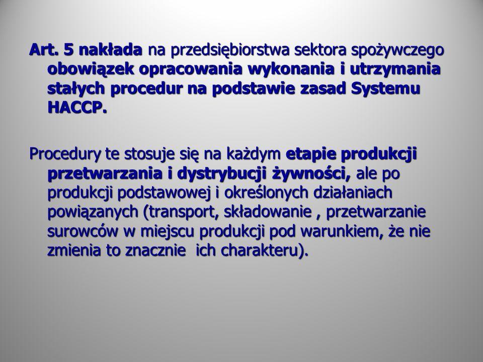 Art. 5 nakłada na przedsiębiorstwa sektora spożywczego obowiązek opracowania wykonania i utrzymania stałych procedur na podstawie zasad Systemu HACCP.