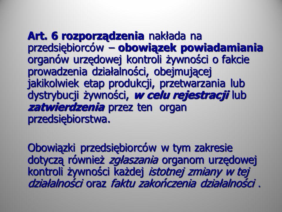 Art. 6 rozporządzenia nakłada na przedsiębiorców – obowiązek powiadamiania organów urzędowej kontroli żywności o fakcie prowadzenia działalności, obej