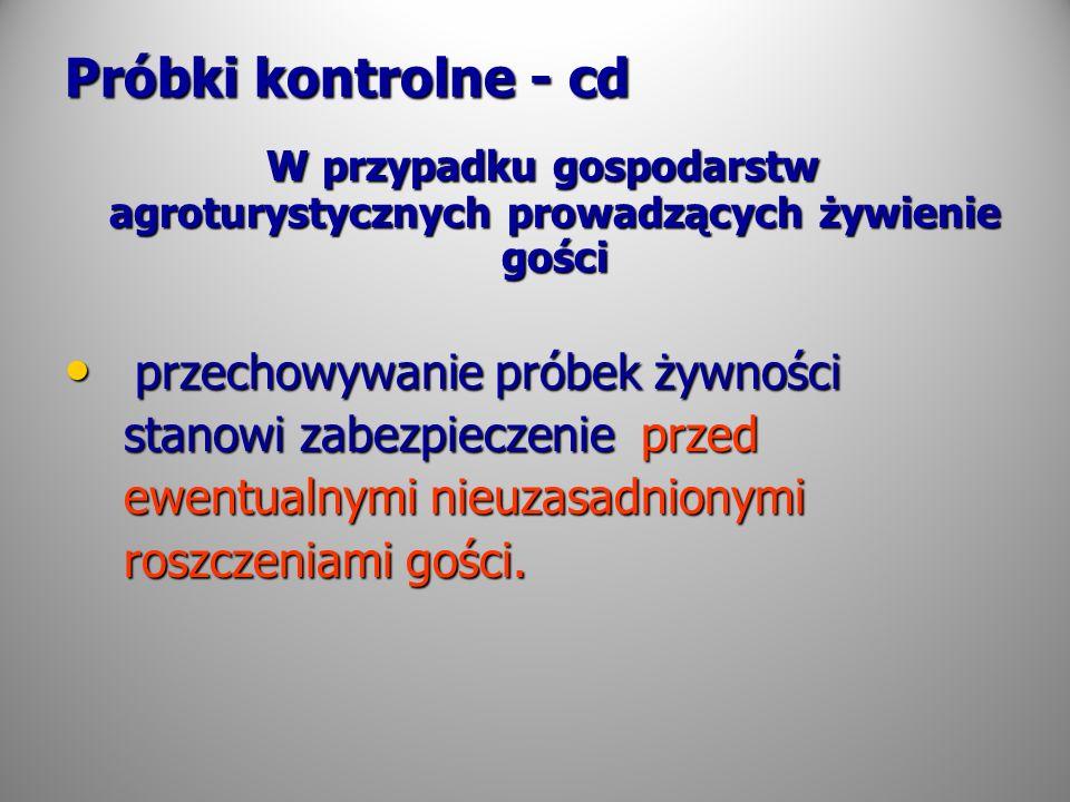Próbki kontrolne - cd W przypadku gospodarstw agroturystycznych prowadzących żywienie gości W przypadku gospodarstw agroturystycznych prowadzących żyw