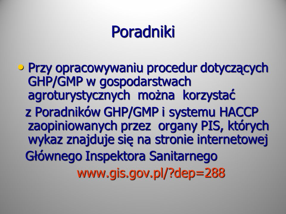Poradniki Przy opracowywaniu procedur dotyczących GHP/GMP w gospodarstwach agroturystycznych można korzystać Przy opracowywaniu procedur dotyczących G