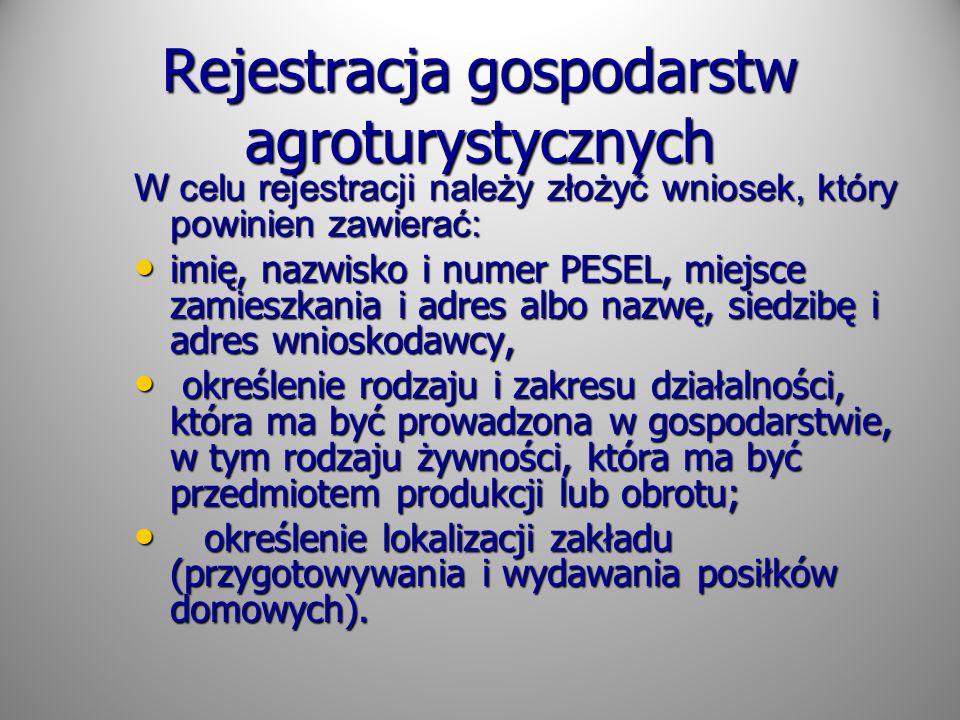 Rejestracja gospodarstw agroturystycznych Do wniosku dołącza się: numer identyfikacji podatkowej (NIP); numer identyfikacji podatkowej (NIP); numer REGON, jeżeli gospodarstwo taki numer posiada; numer REGON, jeżeli gospodarstwo taki numer posiada; zaświadczenie o wpisie do ewidencji gospodarstw rolnych, w rozumieniu przepisów o krajowym systemie ewidencji producentów, ewidencji gospodarstw rolnych oraz ewidencji wniosków o przyznanie płatności, zaświadczenie o wpisie do ewidencji gospodarstw rolnych, w rozumieniu przepisów o krajowym systemie ewidencji producentów, ewidencji gospodarstw rolnych oraz ewidencji wniosków o przyznanie płatności,