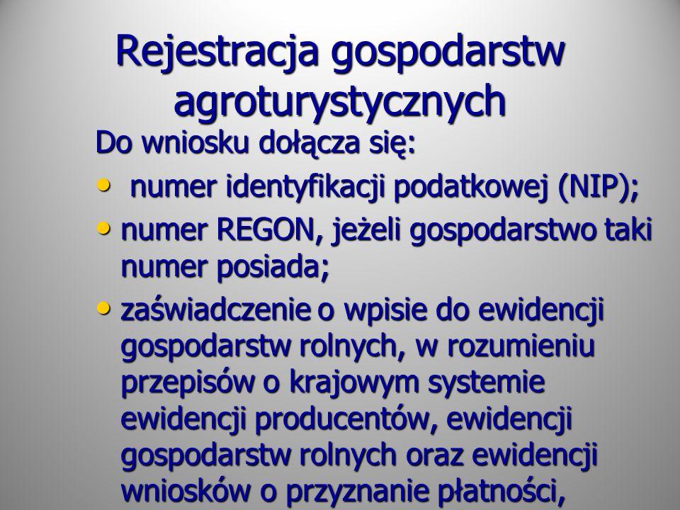 Rejestracja gospodarstw agroturystycznych Do wniosku dołącza się: numer identyfikacji podatkowej (NIP); numer identyfikacji podatkowej (NIP); numer RE