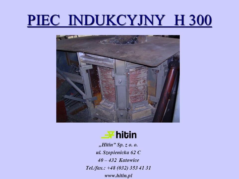 PIEC INDUKCYJNY H 300 Hitin Sp. z o. o. ul. Szopienicka 62 C 40 – 432 Katowice Tel./fax.: +48 (032) 353 41 31 www.hitin.pl