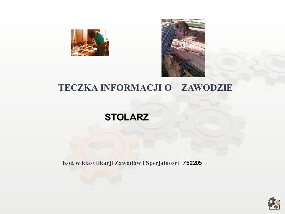 TECZKA INFORMACJI O ZAWODZIE STOLARZ Kod w klasyfikacji Zawodów i Specjalności 752205