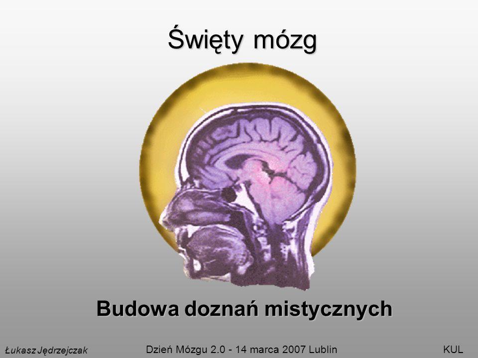 Święty mózg Budowa doznań mistycznych Łukasz Jędrzejczak Dzień Mózgu 2.0 - 14 marca 2007 LublinKUL