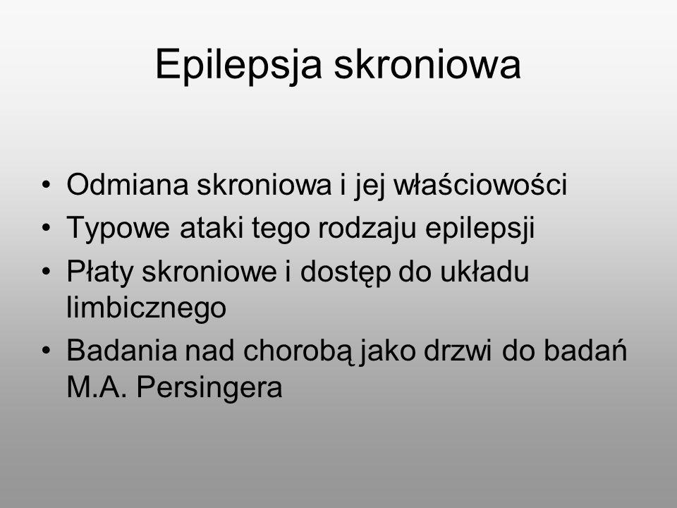 Epilepsja skroniowa Odmiana skroniowa i jej właściowości Typowe ataki tego rodzaju epilepsji Płaty skroniowe i dostęp do układu limbicznego Badania na