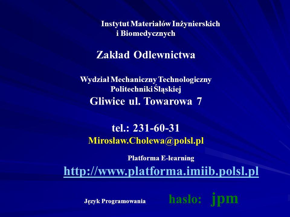 Instytut Materiałów Inżynierskich i Biomedycznych Zakład Odlewnictwa Wydział Mechaniczny Technologiczny Politechniki Śląskiej Gliwice ul.
