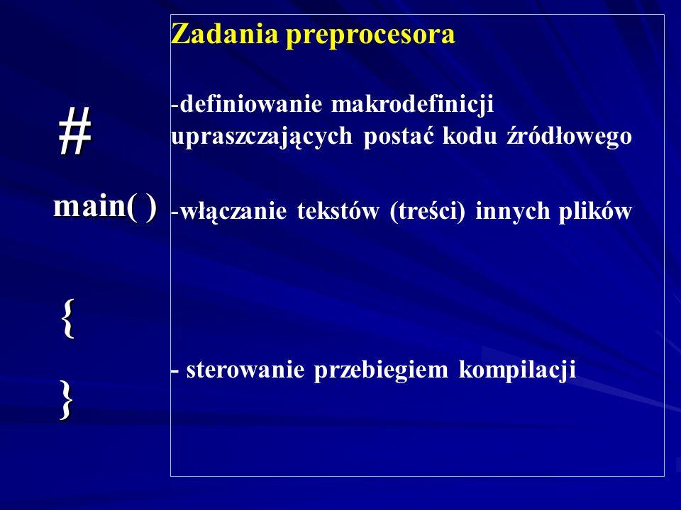 # main( ) {} dyrektywy preprocesora: #include –dołącz pliki nagłówkowe #define –zdefiniuj stałe funkcja główna - start programu deklaracja zmiennych i